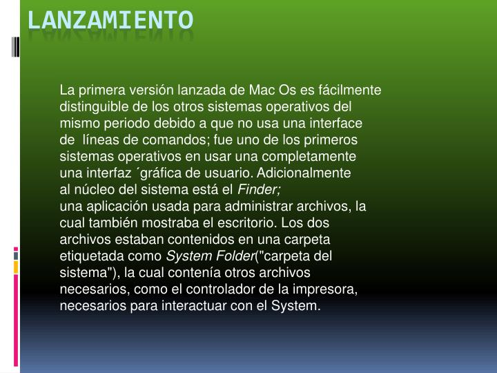 La primera versión lanzada de Mac Os es fácilmente distinguible de los otros sistemas operativos