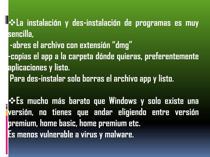 La instalación y des-instalación de programas es muy sencilla,