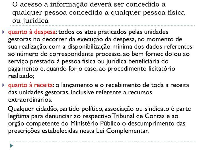 O acesso a informação deverá ser concedido a qualquer pessoa concedido a qualquer pessoa física ou jurídica