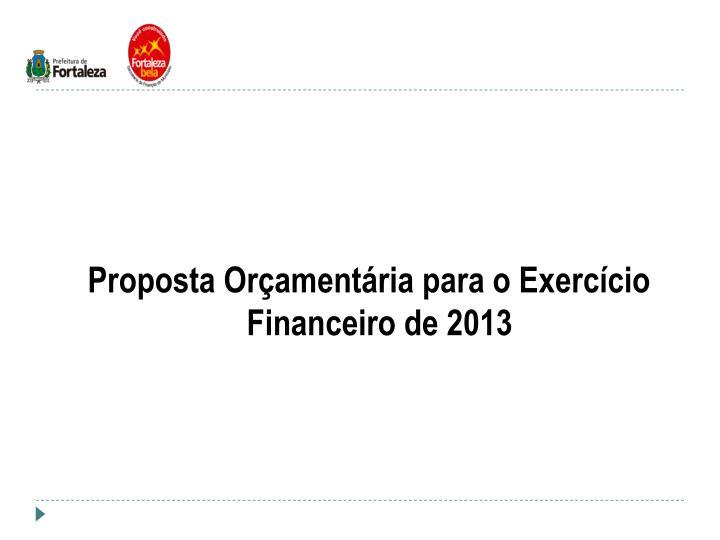Proposta Orçamentária para o Exercício Financeiro de 2013