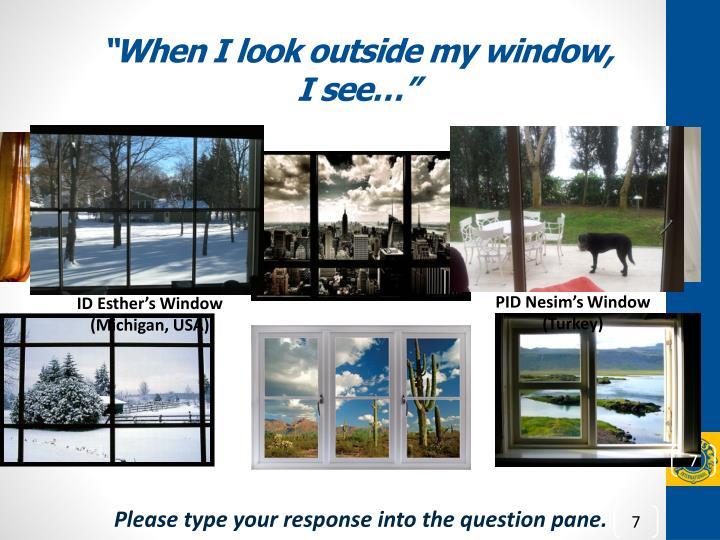 """""""When I look outside my window,"""