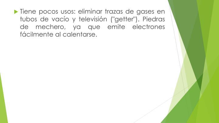 """Tiene pocos usos: eliminar trazas de gases en tubos de vacío y televisión ("""""""
