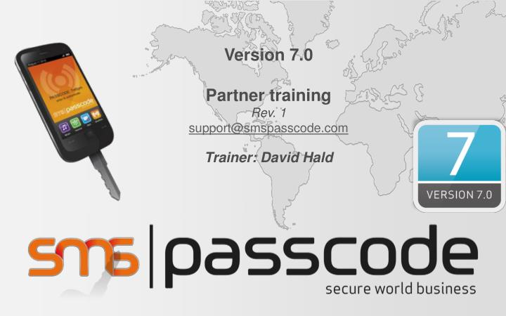 Version 7 0 partner training rev 1 support@smspasscode com trainer david hald