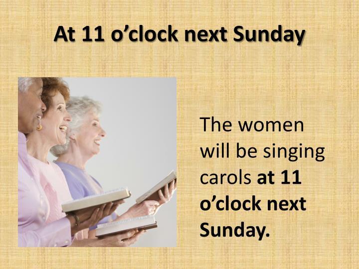 At 11 o'clock next Sunday