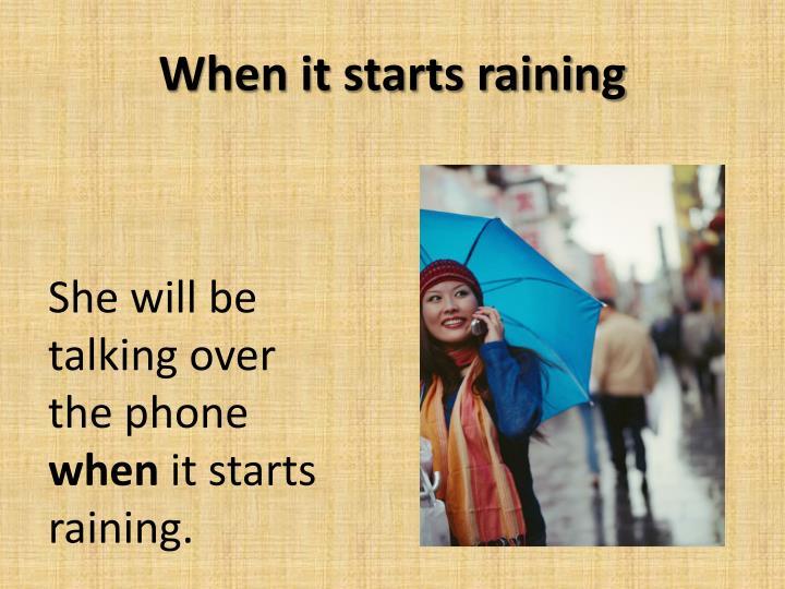 When it starts raining