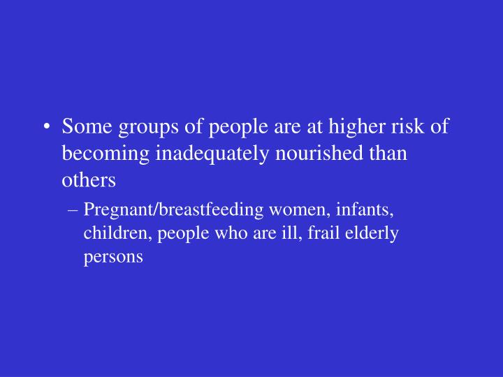Some groups of people are at higher risk of becoming inadequately nourished than others