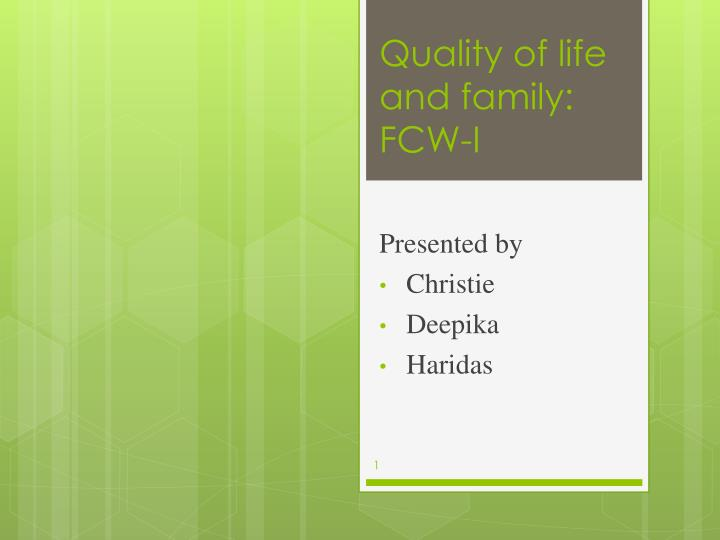 Quality of life and family fcw i