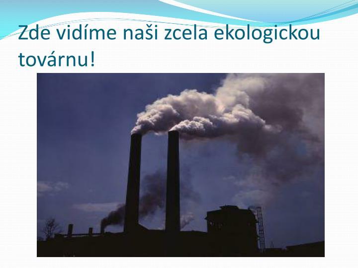 Zde vidíme naši zcela ekologickou továrnu!