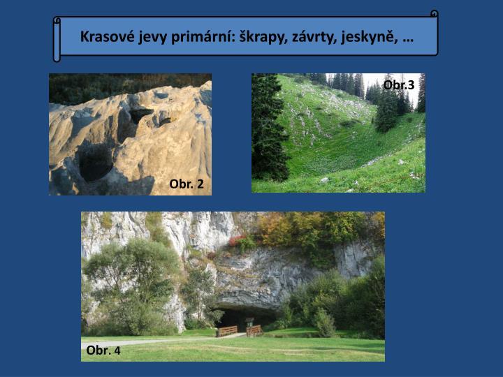Krasové jevy primární: škrapy, závrty, jeskyně, …