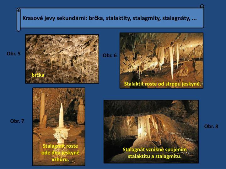 Krasové jevy sekundární: brčka, stalaktity, stalagmity, stalagnáty, ...