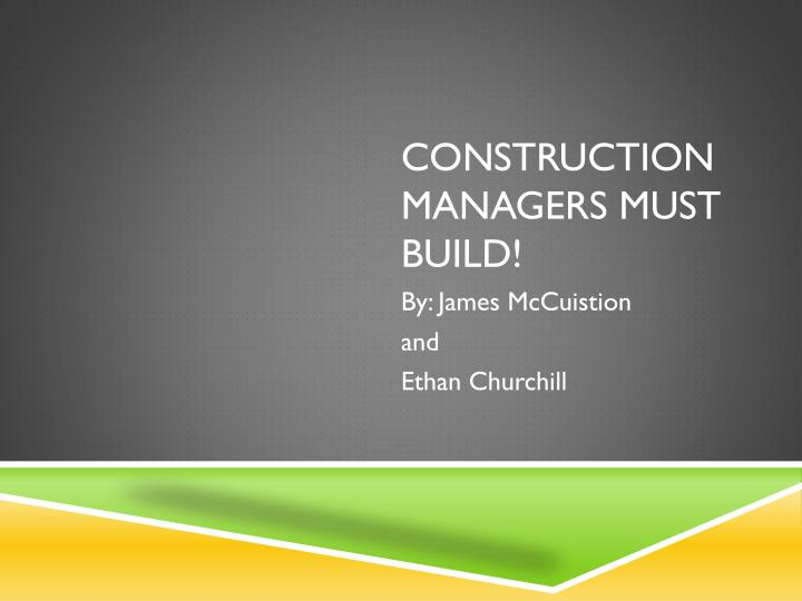 Construction managers must build