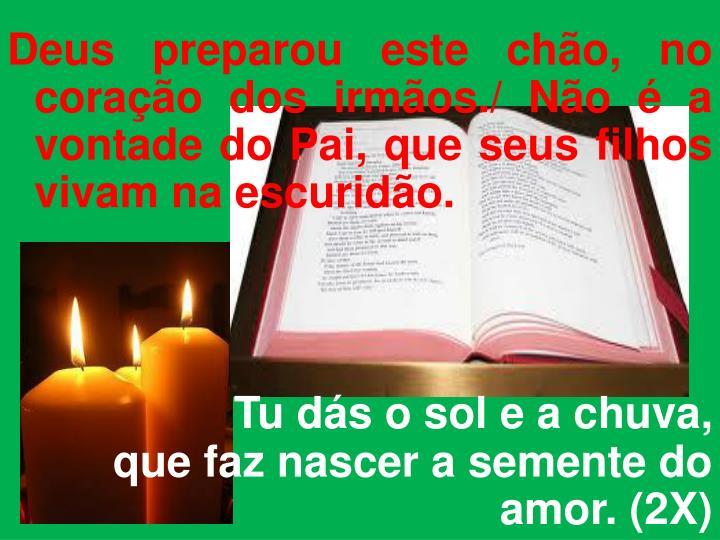 Deus preparou este chão, no  coração dos irmãos./ Não é a vontade do Pai, que seus filhos vivam na escuridão.