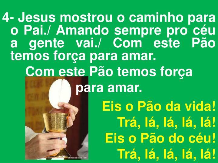 4- Jesus mostrou o caminho para o Pai./ Amando sempre pro céu a gente