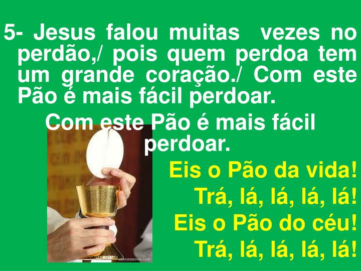 5- Jesus falou muitas  vezes no perdão,/ pois