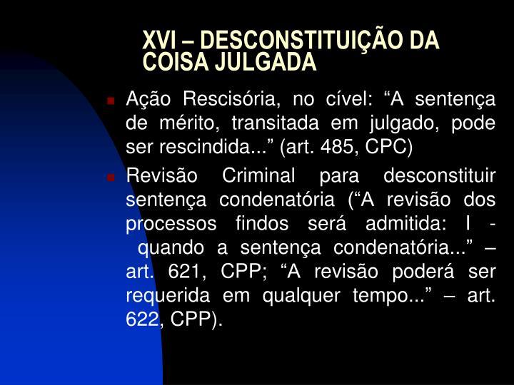 XVI – DESCONSTITUIÇÃO DA COISA JULGADA