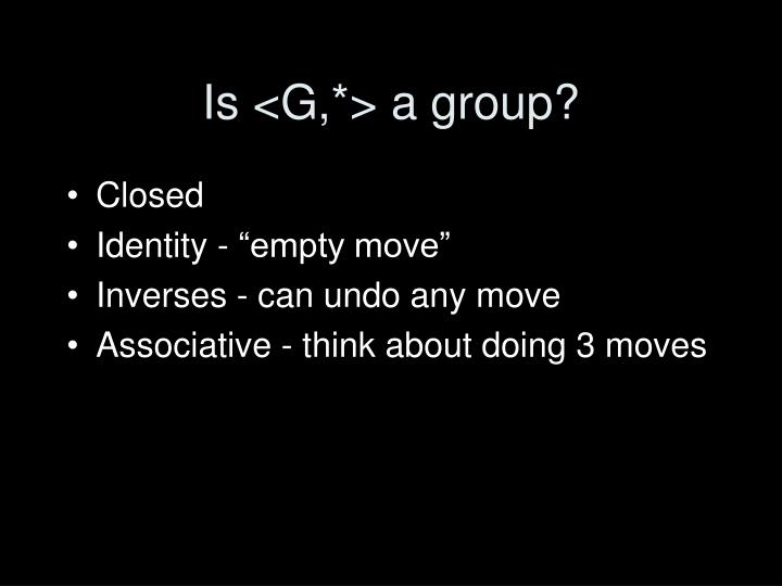 Is <G,*> a group?