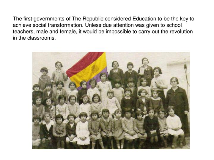 The first governments of The Republic considered Education to be the key to achieve social transformation. Unless due attention was given to school teachers, male and female, it would be impossible to carry out the revolution in the classrooms.