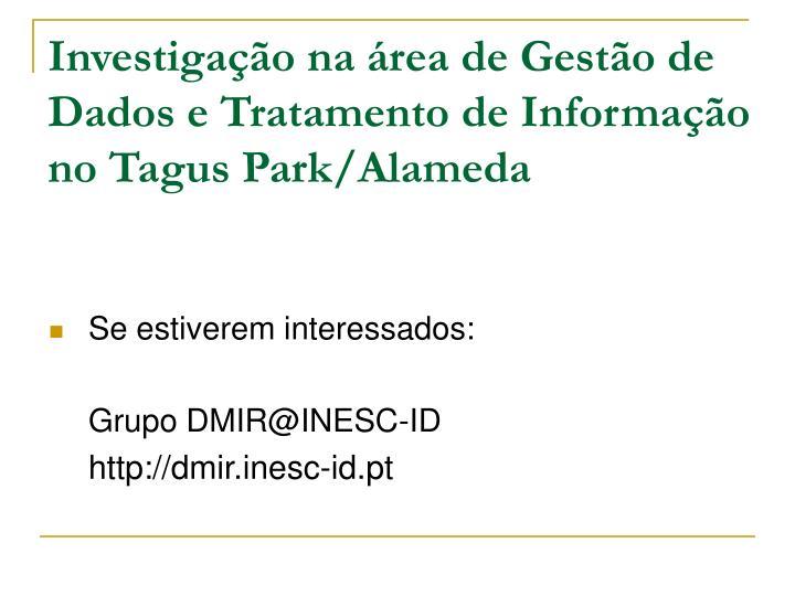 Investigação na área de Gestão de Dados e Tratamento de Informação no Tagus Park/Alameda