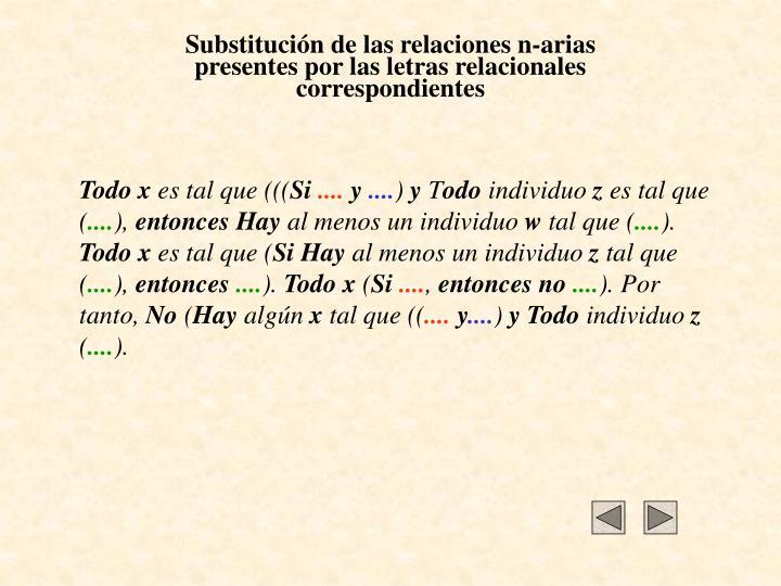 Substitución de las relaciones n-arias presentes por las letras relacionales correspondientes