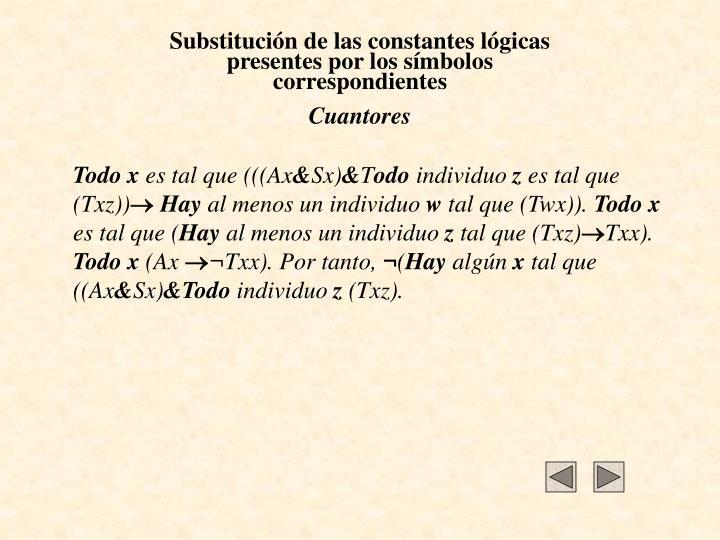 Substitución de las constantes lógicas presentes por los símbolos correspondientes