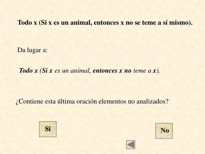 Todo x (Si x es un animal, entonces x no se teme a sí mismo).