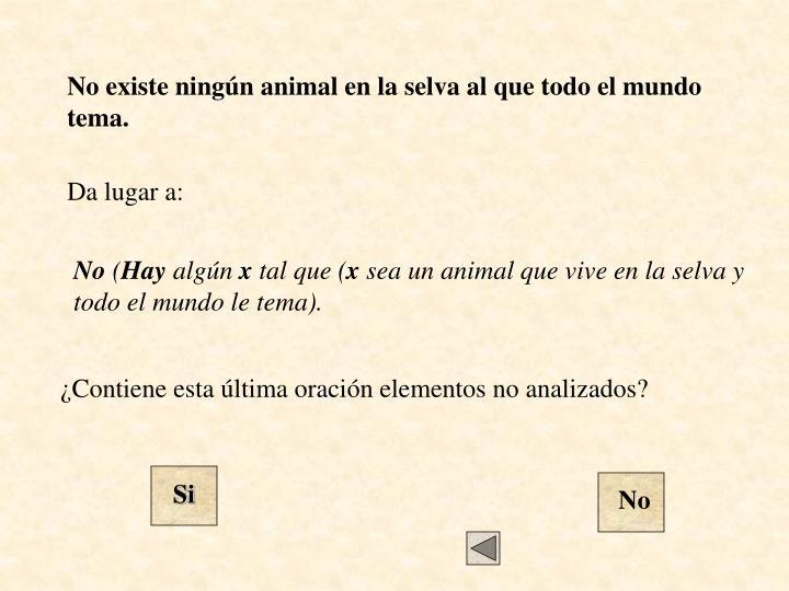 No existe ningún animal en la selva al que todo el mundo tema.