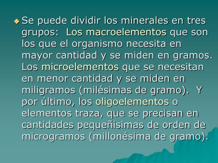 Se puede dividir los minerales en tres grupos: