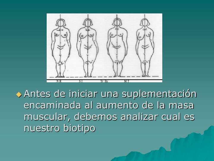 Antes de iniciar una suplementación encaminada al aumento de la masa muscular, debemos analizar cual es nuestro biotipo