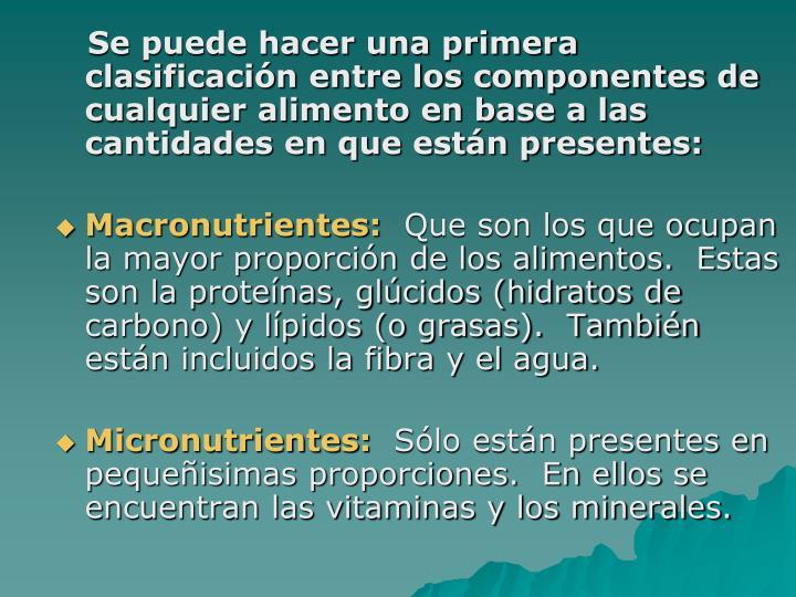 Se puede hacer una primera clasificación entre los componentes de cualquier alimento en base a las cantidades en que están presentes: