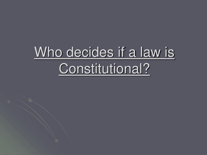 Who decides if a law is constitutional