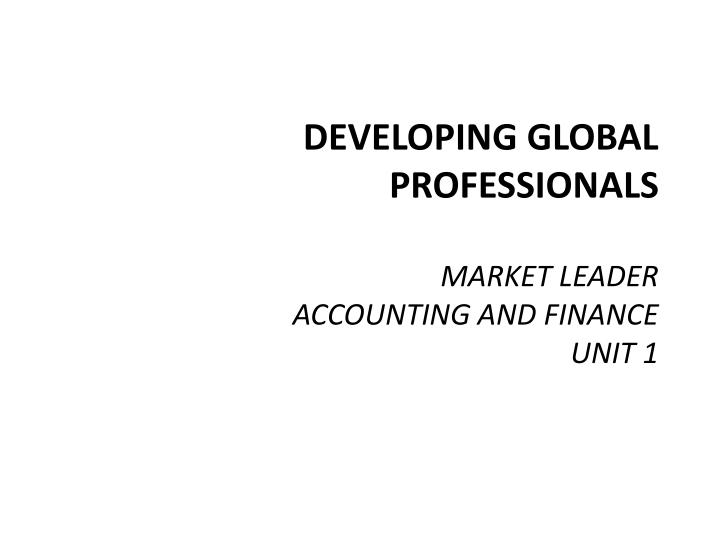 Developing global professionals market leader accounting and finance unit 1