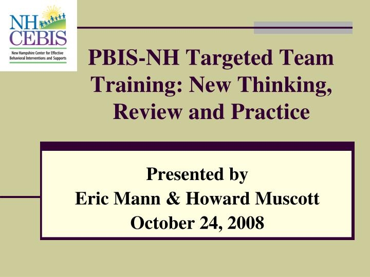 Pbis nh targeted team training new thinking review and practice