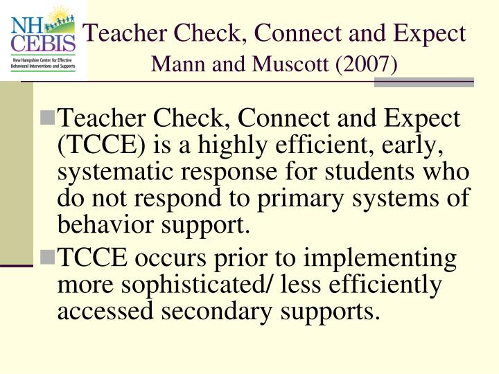 Teacher Check, Connect and Expect (TCCE) is a highly efficient, early, systematic response for students who do not respond to primary systems of behavior support.