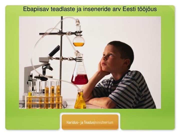 Ebapiisav teadlaste ja inseneride arv Eesti tööjõus