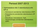 periood 2007 2013