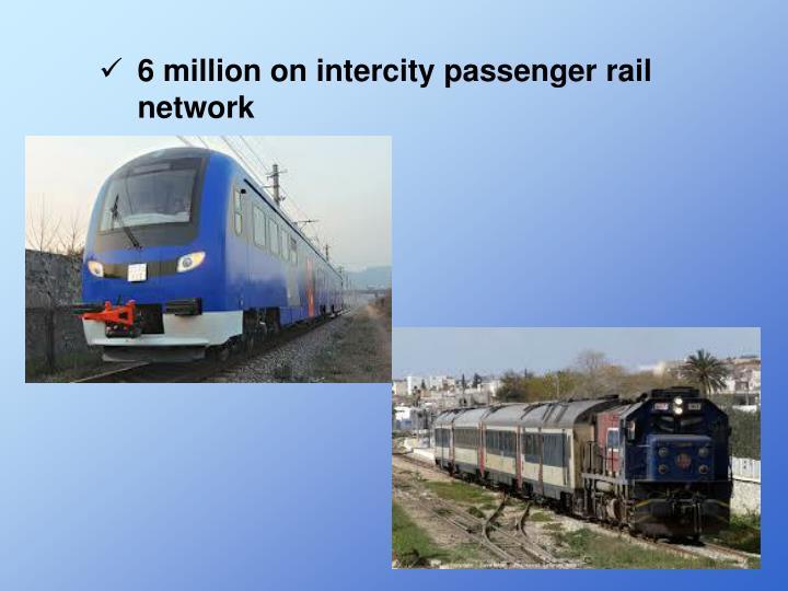 6 million on intercity passenger rail network