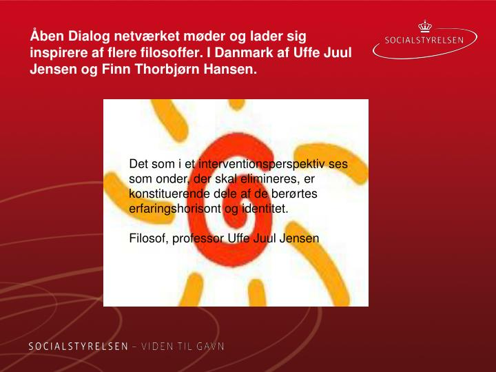 Åben Dialog netværket møder og lader sig inspirere af flere filosoffer. I Danmark af Uffe Juul Jensen og Finn Thorbjørn Hansen.