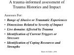 a trauma informed assessment of trauma histories and impact