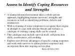 assess to identify coping resources and strengths