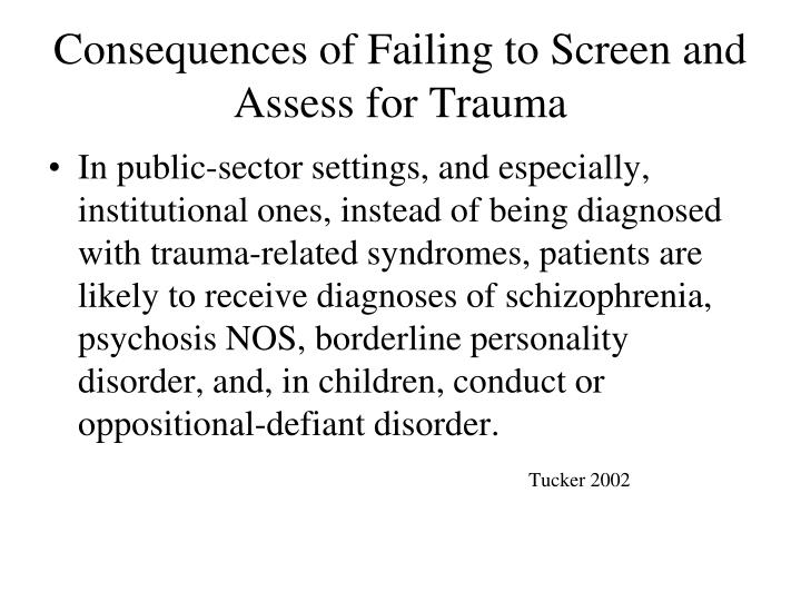 Consequences of Failing to Screen and Assess for Trauma
