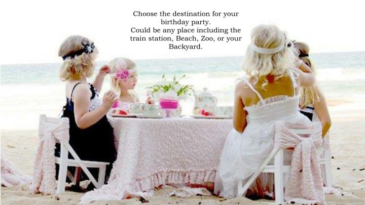 Choose the destination for your birthday party.