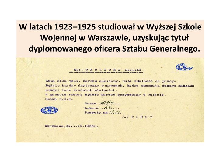 W latach 1923–1925 studiował w Wyższej Szkole Wojennej w Warszawie, uzyskując tytuł dyplomowanego oficera Sztabu Generalnego.