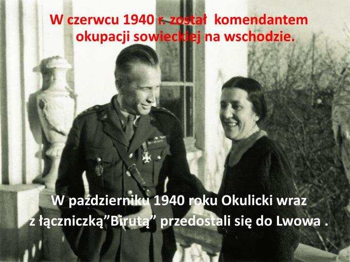W czerwcu 1940 r. został  komendantem okupacji sowieckiej na wschodzie.
