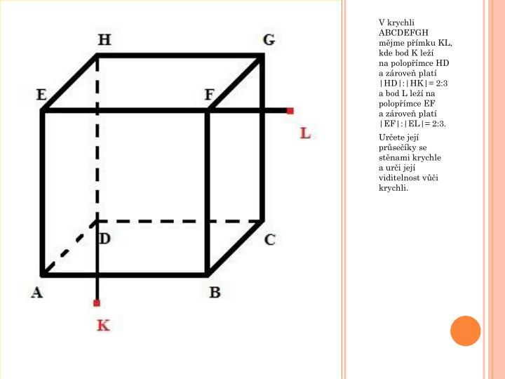 V krychli ABCDEFGH mějme přímku KL, kde bod K leží