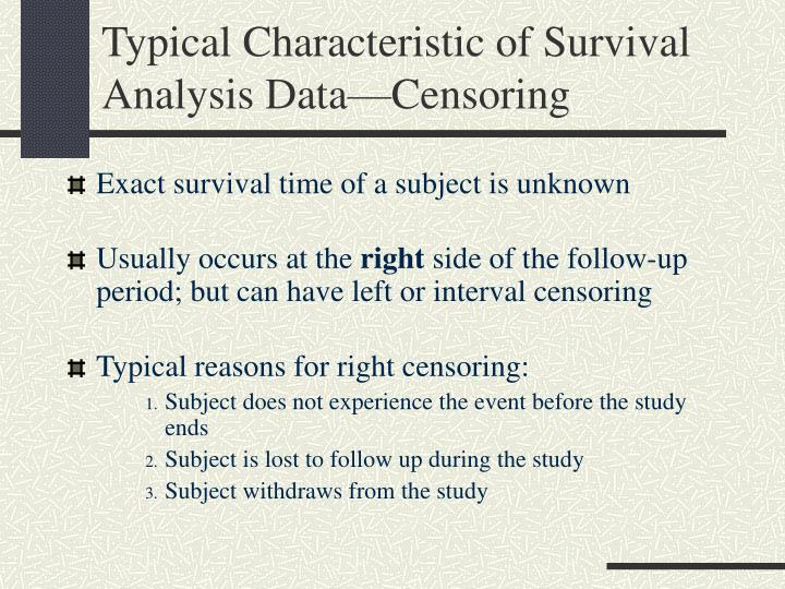 Typical Characteristic of Survival Analysis Data—Censoring