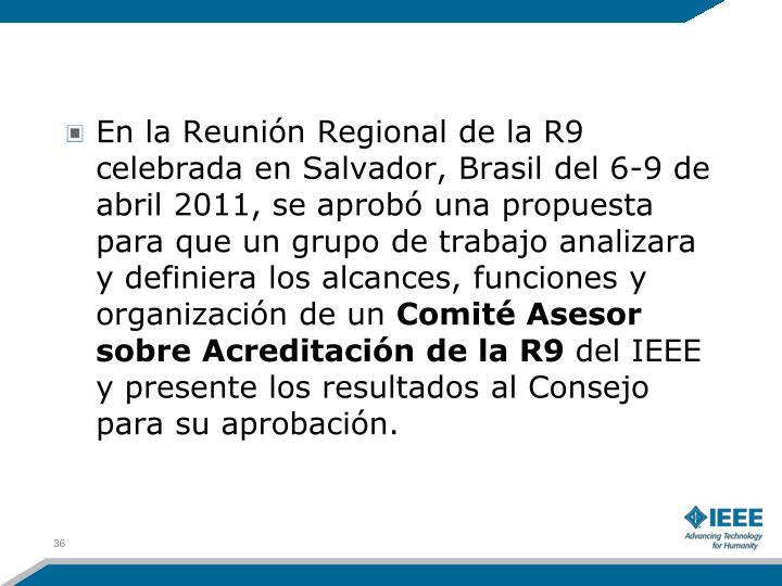 En la Reunión Regional de la R9 celebrada en Salvador, Brasil del 6-9 de abril 2011, se aprobó una propuesta para que un grupo de trabajo analizara y definiera los alcances, funciones y organización de un