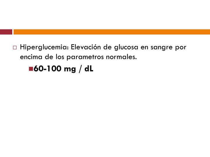 Hiperglucemia: Elevación de glucosa en sangre por encima de los