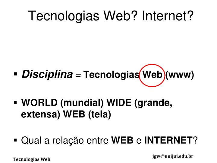 Tecnologias Web? Internet?