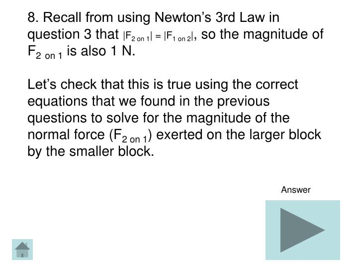 8. Recall from using Newton's 3rd Law in question 3 that
