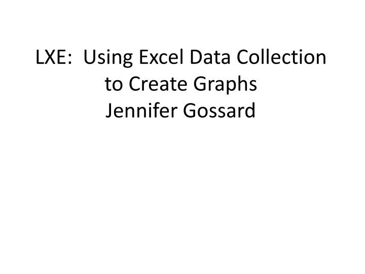 LXE:  Using Excel Data Collection  to Create Graphs
